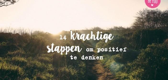 14 krachtige stappen om positief te denken