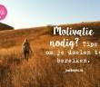 Motivatie nodig? Tips om je doelen te bereiken