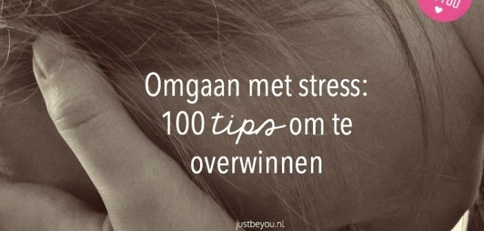Omgaan met stress: 100 tips om te overwinnen